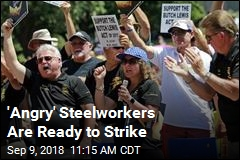 'Angry' Steelworkers Are Ready to Strike