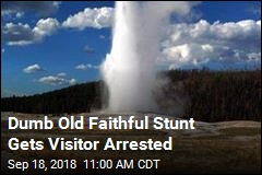 Dumb Old Faithful Stunt Gets Visitor Arrested