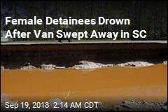 Female Detainees Drown After Van Swept Away in SC