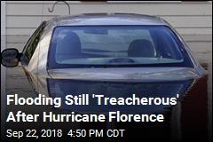 Flooding Still 'Treacherous' After Hurricane Florence