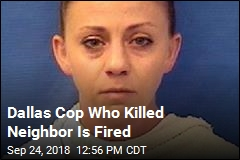 Dallas Cop Who Killed Neighbor Is Fired