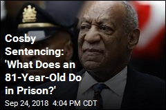 Cosby Sentencing: 'What Does an 81-Year-Old Do in Prison?'