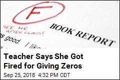 Teacher Says She Got Fired for Giving Zeros