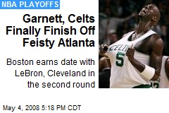 Garnett, Celts Finally Finish Off Feisty Atlanta