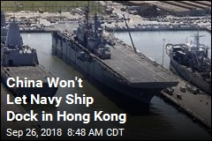 China Won't Let Navy Ship Dock in Hong Kong