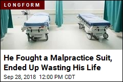 He Fought a Malpractice Suit, Ended Up Wasting His Life