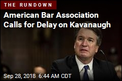 American Bar Association Calls for Delay on Kavanaugh