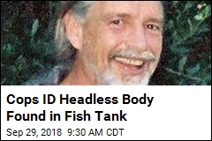 Cops ID Headless Body Found in Fish Tank