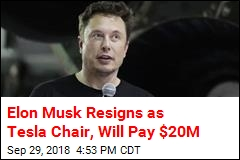 Elon Musk Resigns as Tesla Chair, Will Pay $20M