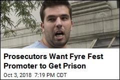 Prosecutors Want Fyre Fest Promoter To Get Prison