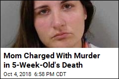 Mom Charged With Murder in 5-Week-Old's Death