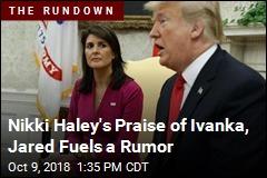Nikki Haley's Praise of Ivanka, Jared Fuels a Rumor