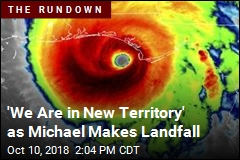 'We Are in New Territory' as Michael Makes Landfall