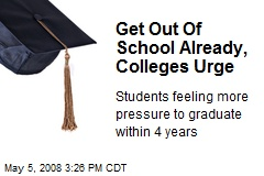 Get Out Of School Already, Colleges Urge