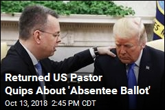 Returned US Pastor Quips About 'Absentee Ballot'