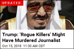 Trump: Saudi King Says They Had Nothing to Do With Journo