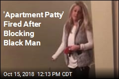 'Apartment Patty' Fired After Blocking Black Man