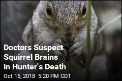 Doctors Suspect Squirrel Brains in Hunter's Death