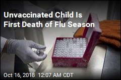 Unvaccinated Child Is First Death of Flu Season