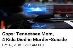 Cops: Tennessee Mom, 4 Kids Died in Murder-Suicide