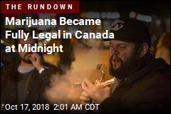 Marijuana Became Fully Legal in Canada at Midnight