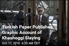 Turkish Paper Publishes Graphic Account of Khashoggi Slaying