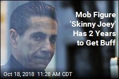 Mob Figure 'Skinny Joey' Has 2 Years to Get Buff