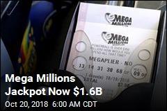 Mega Millions Jackpot Now $1.6B