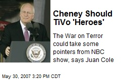 Cheney Should TiVo 'Heroes'