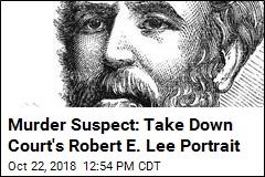 Murder Suspect: Take Down Court's Robert E. Lee Portrait