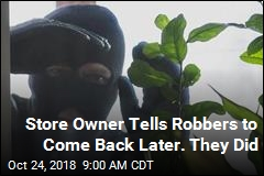 Store Owner Tells Robbers to Come Back Later. They Did