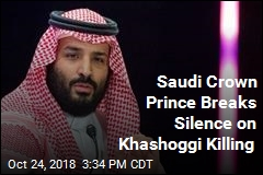 Saudi Crown Prince Breaks Silence on Khashoggi Killing