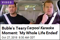 Buble's Teary Carpool Karaoke Moment: 'My Whole Life Ended'