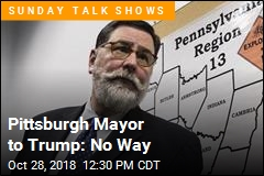 Pittsburgh Mayor to Trump: No Way
