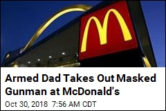 Armed Dad Takes Out Masked Gunman at McDonald's
