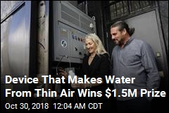 Device That Makes Water From Thin Air Wins $1.5M Prize