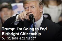 Trump Plans Big Change to Citizenship Rules