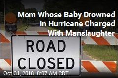 Mom Whose Baby Drowned in Hurricane Charged With Manslaughter