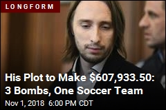 His Plot to Make $607,933.50: 3 Bombs, One Soccer Team