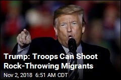 Trump: Migrants With Rocks Will Be Treated Like Gunmen