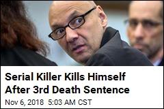Serial Killer Kills Himself After 3rd Death Sentence