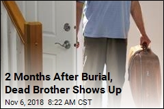 2 Months After Burial, Dead Brother Shows Up