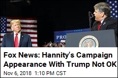 Fox News: Hannity's Campaign Appearance With Trump Not OK
