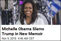 Michelle Obama Slams Trump in New Memoir