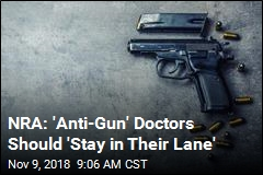 NRA: 'Anti-Gun' Doctors Should 'Stay in Their Lane'