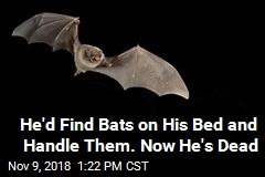 He'd Find Bats on His Bed and Handle Them. Now He's Dead