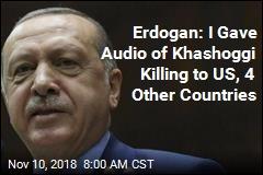 Erdogan: I Gave Audio of Khashoggi Killing to US, 4 Other Countries