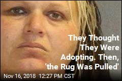 They Thought They Were Adopting. Then, 'the Rug Was Pulled'