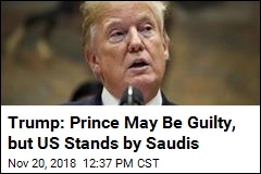 Trump: Prince May Be Guilty, but US Stands by Saudis