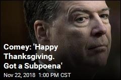 Comey: 'Happy Thanksgiving. Got a Subpoena'